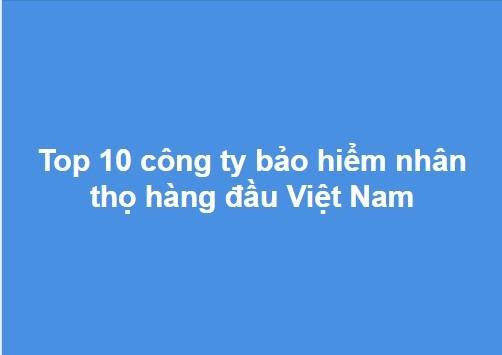 Top 10 công ty bảo hiểm nhân thọ tại Việt Nam